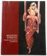 Splendid Symbols: Textiles and Tradition in Indonesia