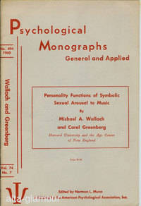 PERSONALITY FUNCTIONS OF SYMBOLIC SEXUAL AROUSAL TO MUSIC; Psychological Monographs: General and Applied by  Michael A. and Carol Greenberg Wallach - 1960 - from Alta-Glamour Inc. and Biblio.co.uk