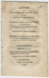 Letter from the Secretary of the Navy to the chairman of the Committee of Commerce and Manufactures, on the propriety of encouraging the culture of hemp protecting impost duties, or by prohibiting the importation of that article into the United States and its territories. February 21, 1811. Read, and referred to the committee of the whole House to whom is committed a report of the committee of commerce and manufactures of the eighth instant.