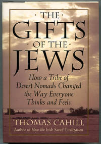 image of The Gifts Of The Jews- How a Tribe of Desert Nomads Changed the Way Everyone Thinks and Feels
