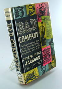 "BAD COMPANY; The Story of California's Legendary and Actual Stage Robbers, Bandits, Highwaymen, and Outlaws, from the 50's to the 80""s"