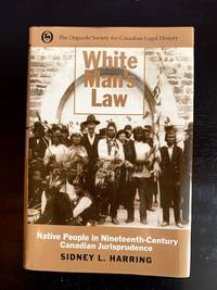 White Man's Law: Native People in Nineteenth-Century Canadian Jurisprudence (Osgoode Society for...