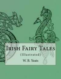 Irish Fairy Tales: (Illustrated) by W. B. Yeats - Paperback - 2016-04-26 - from Books Express and Biblio.com