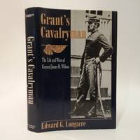 Grant's Cavalryman:  The Life and Wars of General James H. Wilson by  Edward G Longacre - Hardcover - 1996 - from Commonwealth Book Company, Inc. (SKU: 13570)