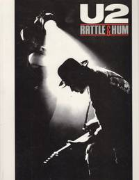 U2 Rattle & Hum: The Official Book of the U2 Movie A Journey Into the Heartland of Two Americas