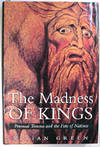 The Madness Of Kings Personal Trauma and The Fate Of Nations