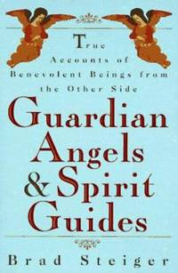 Guardian Angels and Spirit Guides : True Accounts of Benevolent Beings from the Other Side