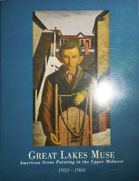 Great Lakes Muse American Scene Painting in the Upper Midwest 1910 - 1960 (Inscribed)