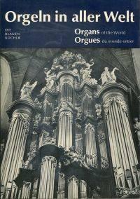 Orgeln in aller Welt. Organs of the world. Orgues du monde entier.