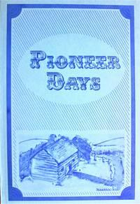 image of Pioneer Days. (Wild Rose, Sturgeon Valley and Holbein, Saskatchewan)