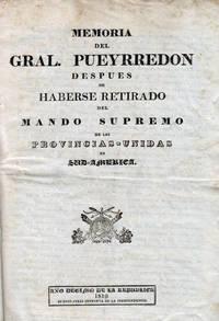 Memoria del Gral. Pueyrredon después de haberse retirado del Mando Supremo de las Provincias-Unidas en Sud-America.   (Dated Buenos Aires, 9 August 1819.)