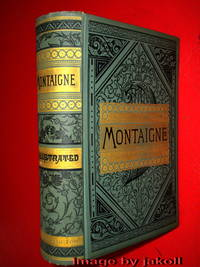 THE COMPLETE WORKS OF MICHAEL DE MONTAIGNE- Comprising His Essays, Letters and His Journey Through Germany and Italy, Together With A Comprehensive Life