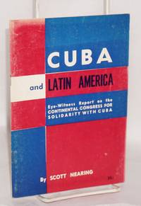 Cuba and Latin America; eyewitness report on the Continental Congress for Solidarity with Cuba by  Scott Nearing - 1963 - from Bolerium Books Inc., ABAA/ILAB (SKU: 80495)