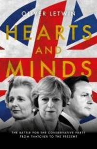 Hearts and Minds: The Battle for the Conservative Party from Thatcher to the Present