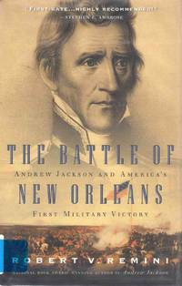 The Battle of New Orleans Andrew Jackson and America's First Military Victory