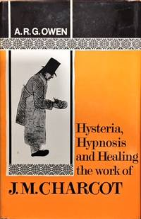 Hysteria, Hypnosis and Healing The Work of J. M. Charcot