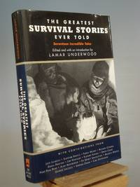 The Greatest Survival Stories Ever Told: Seventeen Incredible Tales