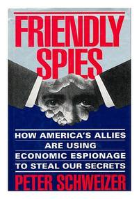 image of Friendly Spies: How America's Allies Are Using Economic Espionage to Steal Our Secrets