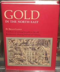 image of Gold in the North-East. A History of Mining for Gold in the Old Beechworth Mining District of Victoria