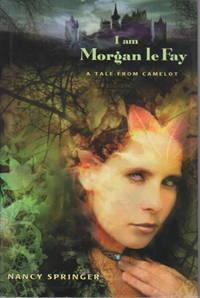 I AM MORGAN LE FAY: A Tale from Camelot.