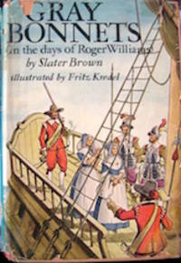 Gray Bonnets, In the Days of Roger Williams [by] Slater Brown; illustrated by Fritz Kredel.