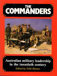 The Commanders: Australian Military Leadership in the Twentieth Century by  D.M Horner - First Edition - 1984 - from Train World Pty Ltd and Biblio.com