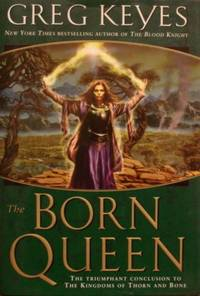 The Born Queen (Kingdoms of Thorn and Bone, Book 4)