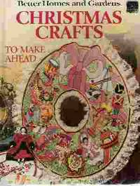 BETTER HOMES & GARDENS CHRISTMAS CRAFTS TO MAKE AHEAD
