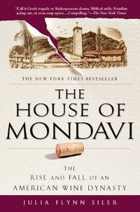 image of The House of Mondavi: The Rise and Fall of an American Wine Dynasty