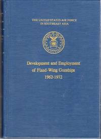 Development and Employment of Fixed Wing Gunships 1962-1972 (The United States Air Force in Southeast Asia Series)