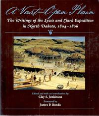 A VAST AND OPEN PLAIN THE WRITINGS OF THE LEWIS AND CLARK EXPEDITION