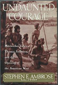 image of Undaunted Courage: Meriwether Lewis, Thomas Jefferson, and the Opening of the American West