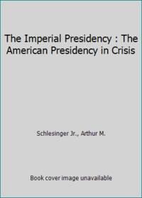 image of The Imperial Presidency : The American Presidency in Crisis