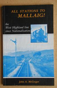 All Stations to Mallaig! The West Highland Line Since Nationalisation.