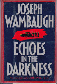 Echoes in the Darkness by  Joseph WAMBAUGH - First Edition - 1987 - from Ravenwood Gables Bookstore and Biblio.com