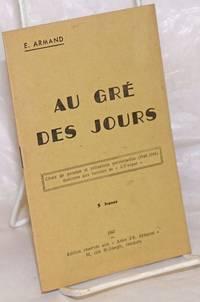 """Au Gré des Jours: Choix de pensées et réflexions personnelles (1940-1944) destinées aux lecteurs de """"L'Unique"""