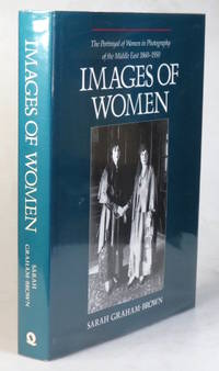 Images of Women. The Portrayal of Women in Photography of the Middle East 1860-1950