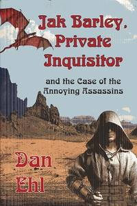 Jak Barley, Private Inquisitor and the Case of the Annoying Assassins (Volume 5)