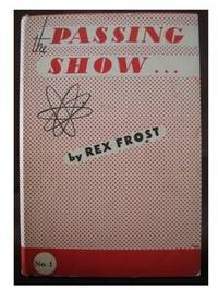 The Passing Show by  Rex Frost - First Edition - from West of Eden Books and Biblio.co.uk