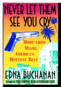 image of NEVER LET THEM SEE YOU CRY: More from Miami, America's Hottest Beat