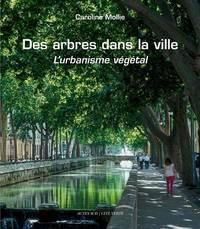 Des arbres dans la ville (relié): L'urbanisme végétal