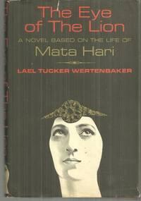 EYE OF THE LION A Novel Based on the Life of Mata Hari