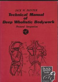 Techincal Manual of Deep Wholistic Bodywork: Postural Integration
