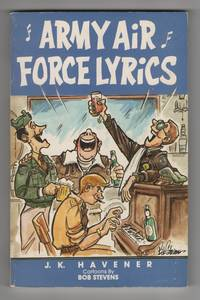 Army Air Force Lyrics: a Collection of Ww II U. S. Army Air Force Marching  Songs, Poems, and Parodies to Popular Songs of the Period and the Past