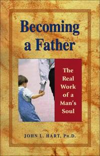 Becoming a Father : The Real Work of a Man's Soul
