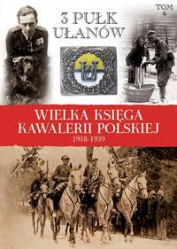 THE GREAT BOOK OF POLISH CAVALRY 1918-1939. VOL. 6: 3RD SILESIA LANCERS