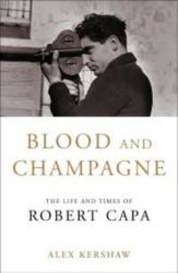 image of Blood and Champagne: The Life of Robert Capa