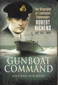 Gunboat Command.  The Biography of Lieutenant Commander Robert Hichens DSO DSC RNVR