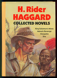 H Rider Haggard Collected Novels: Cleopatra; She; King Solomon's Mines; Maiwa's Revenge by  H. Rider Haggard - 1st Edition, 1st Printing - 1987 - from Inga's Original Choices and Biblio.com