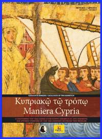 MANIERA CYPRIA - The Cypriot Painting of the 13th Century Between Two Worlds